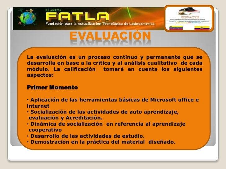 EVALUACIÓNLa evaluación es un proceso continuo y permanente que sedesarrolla en base a la crítica y al análisis cualitativ...