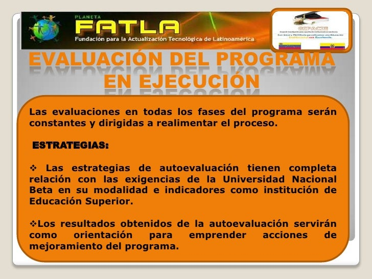 EVALUACIÓN DEL PROGRAMA     EN EJECUCIÓNLas evaluaciones en todas los fases del programa seránconstantes y dirigidas a rea...
