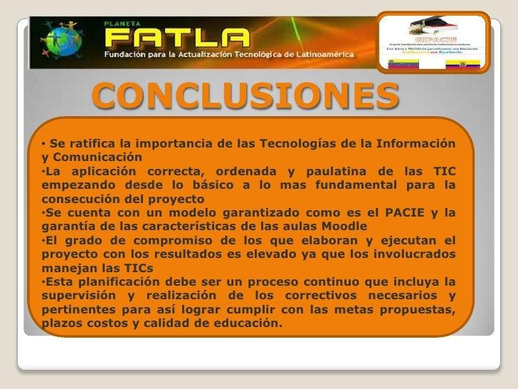 CONCLUSIONES• Se ratifica la importancia de las Tecnologías de la Informacióny Comunicación•La aplicación correcta, ordena...