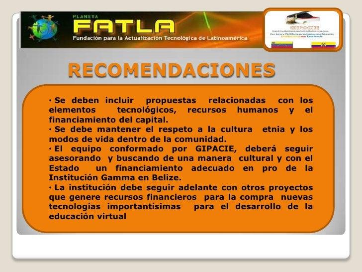 RECOMENDACIONES• Se deben incluir    propuestas   relacionadas   con loselementos       tecnológicos, recursos humanos y e...