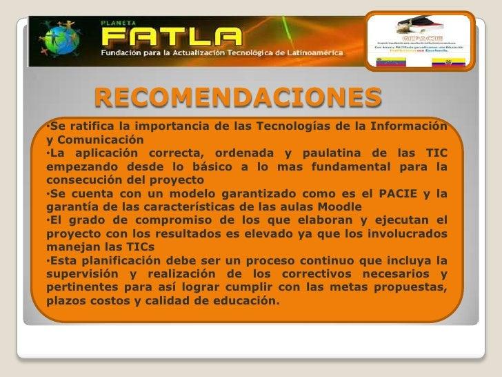 RECOMENDACIONES•Se ratifica la importancia de las Tecnologías de la Informacióny Comunicación•La aplicación correcta, orde...