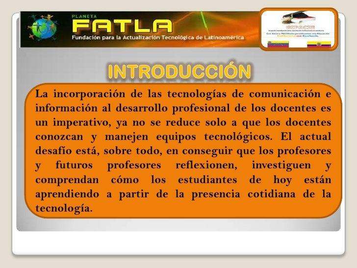 La incorporación de las tecnologías de comunicación einformación al desarrollo profesional de los docentes es             ...