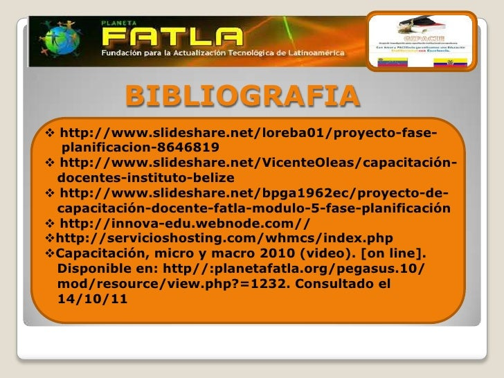 BIBLIOGRAFIA http://www.slideshare.net/loreba01/proyecto-fase-  planificacion-8646819 http://www.slideshare.net/VicenteO...