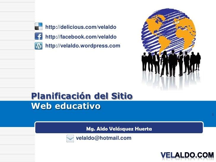 http://delicious.com/velaldo   http://facebook.com/velaldo   http://velaldo.wordpress.comPlanificación del SitioWeb educat...