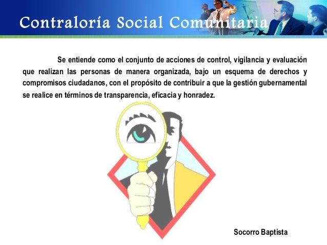 Contraloría Social Comunitaria            Se entiende como el conjunto de acciones de control, vigilancia y evaluaciónque ...