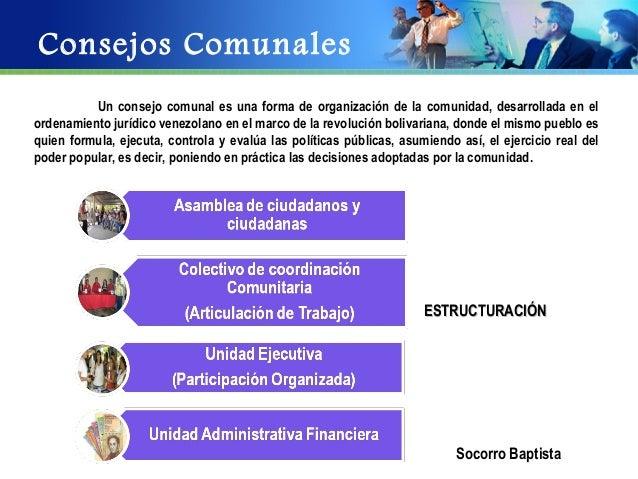 Consejos Comunales          Un consejo comunal es una forma de organización de la comunidad, desarrollada en elordenamient...