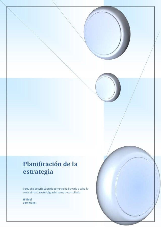 Planificación de la estrategia Pequeñadescripcciónde cómose ha llevadoacabo la creaciónde la estratègiadel temadesarrollad...