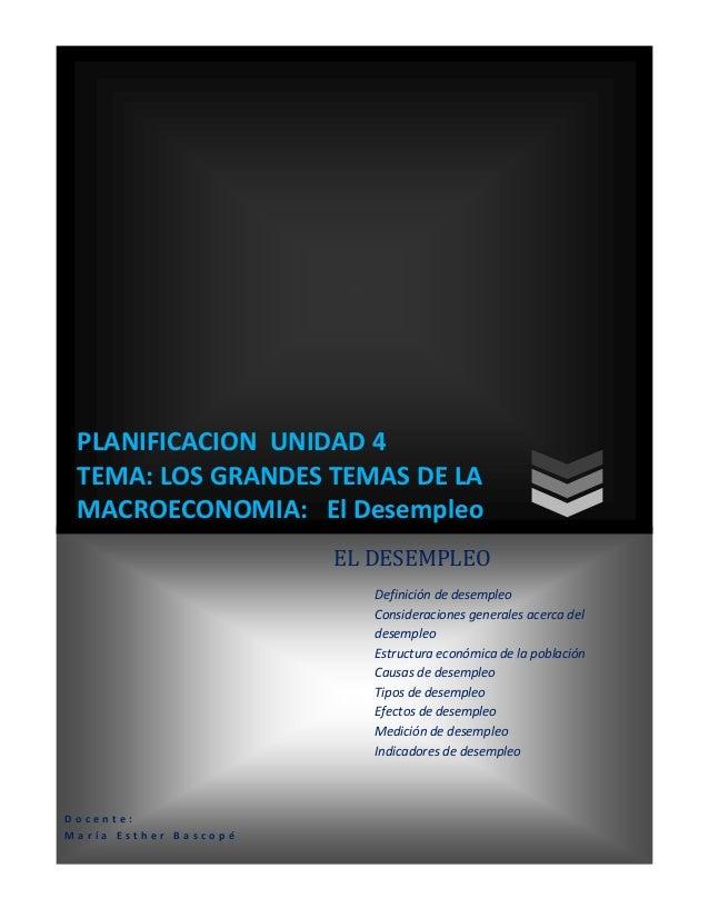 PLANIFICACION UNIDAD 4 TEMA: LOS GRANDES TEMAS DE LA MACROECONOMIA: El Desempleo                       EL DESEMPLEO       ...