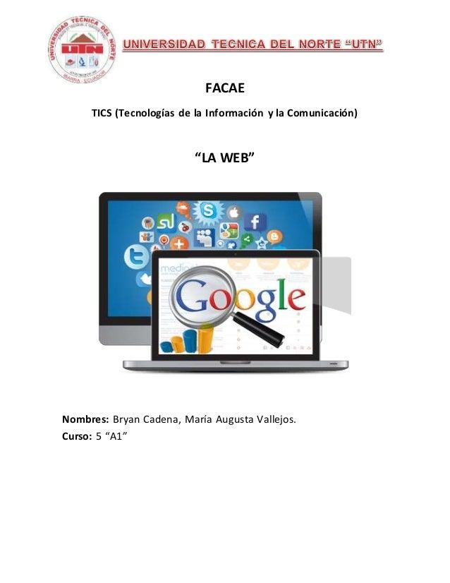 """FACAE TICS (Tecnologías de la Información y la Comunicación) """"LA WEB"""" Nombres: Bryan Cadena, María Augusta Vallejos. Curso..."""