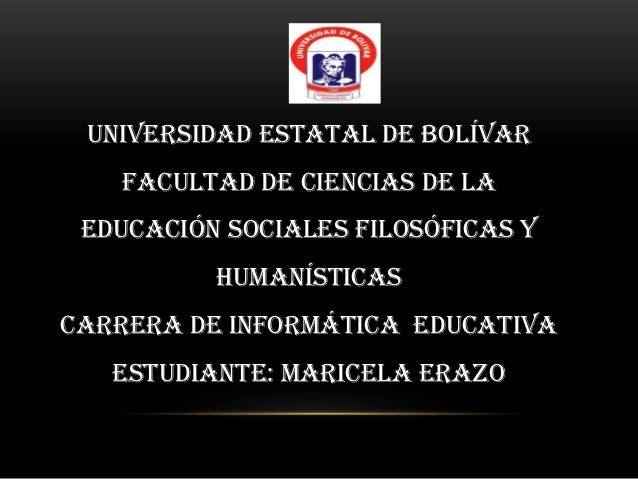 Universidad Estatal de Bolívar   Facultad de Ciencias de la Educación Sociales Filosóficas y          HumanísticasCarrera ...