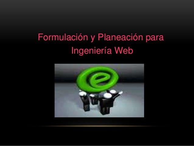 Formulación y Planeación para       Ingeniería Web