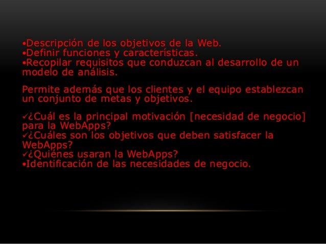 Descripción de los objetivos de la Web.Definir funciones y características.Recopilar requisitos que conduzcan al desarr...