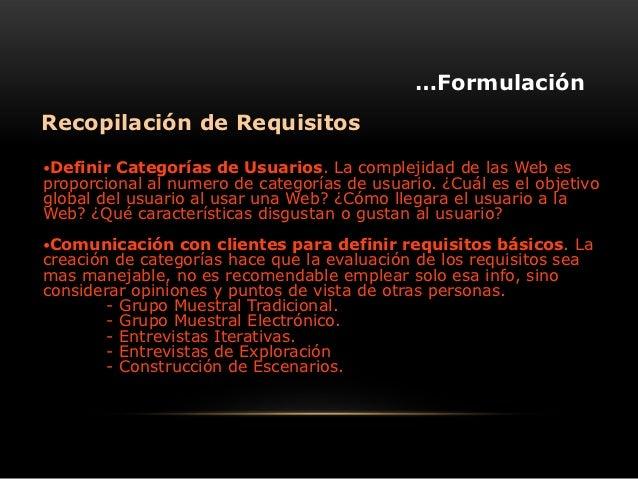 …FormulaciónRecopilación de RequisitosDefinir Categorías de Usuarios. La complejidad de las Web esproporcional al numero ...