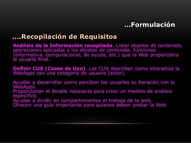 …Formulación….Recopilación de RequisitosAnálisis de la Información recopilada. Listar objetos de contenido,operaciones apl...