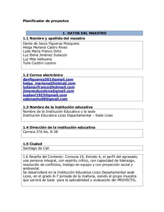 Planificador de proyectos 1. DATOS DEL MAESTRO 1.1 Nombre y apellido del maestro Dante de Jesús Figueroa Mosquera Helga Ma...