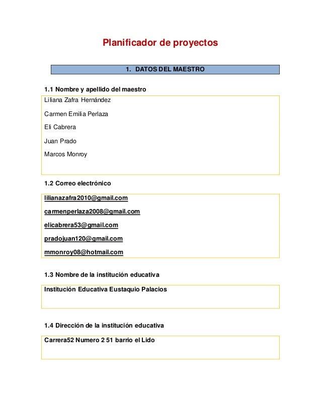 Planificador de proyectos 1. DATOS DEL MAESTRO 1.1 Nombre y apellido del maestro Liliana Zafra Hernández Carmen Emilia Per...