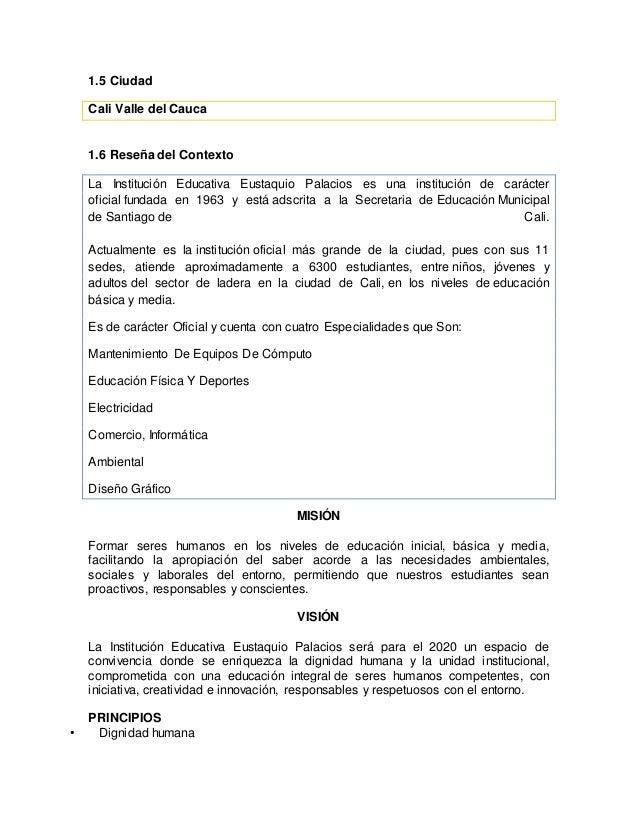 1.5 Ciudad Cali Valle del Cauca 1.6 Reseña del Contexto La Institución Educativa Eustaquio Palacios es una institución de ...