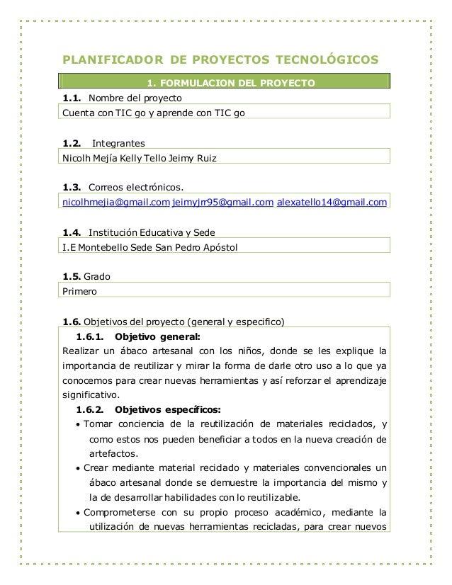 PLANIFICADOR DE PROYECTOS TECNOLÓGICOS 1. FORMULACION DEL PROYECTO 1.1. Nombre del proyecto Cuenta con TIC go y aprende co...