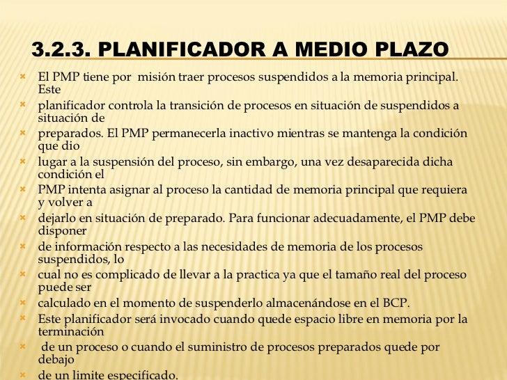 3.2.3. PLANIFICADOR A MEDIO PLAZO  <ul><li>El PMP tiene por  misión traer procesos suspendidos a la memoria principal. E...