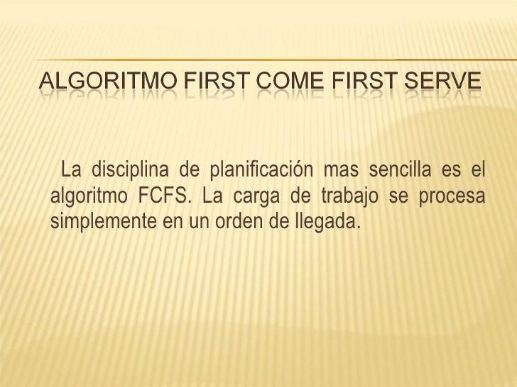 <ul><li>La disciplina de planificación mas sencilla es el algoritmo FCFS. La carga de trabajo se procesa simplemente en un...