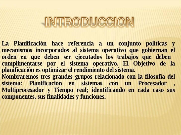 La Planificación hace referencia a un conjunto políticas y mecanismos incorporados al sistema operativo que gobiernan el o...
