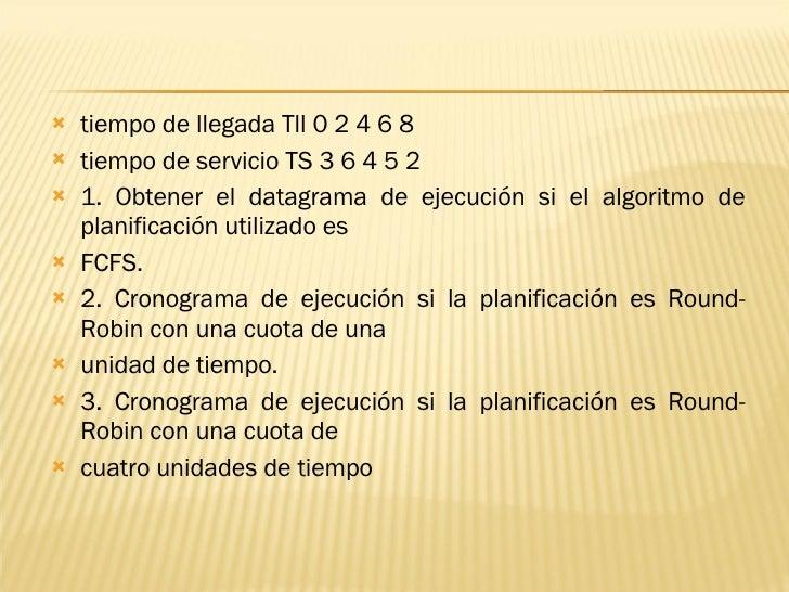 <ul><li>tiempo de llegada Tll 0 2 4 6 8 </li></ul><ul><li>tiempo de servicio TS 3 6 4 5 2 </li></ul><ul><li>1. Obtener el ...