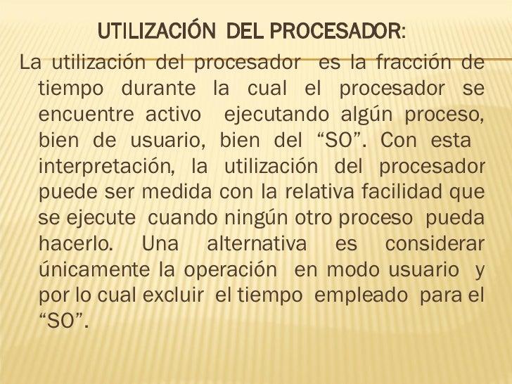 <ul><li>UTILIZACIÓN  DEL PROCESADOR : </li></ul><ul><li>La utilización del procesador  es la fracción de tiempo durante la...