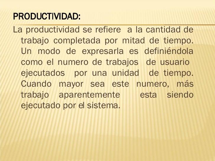 <ul><li>PRODUCTIVIDAD: </li></ul><ul><li>La productividad se refiere  a la cantidad de trabajo completada por mitad de tie...