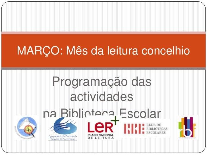 Programação das actividades<br />na Biblioteca Escolar<br />MARÇO: Mês da leitura concelhio<br />