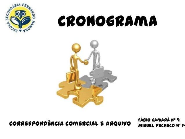 Cronograma                                      Fábio Camará Nº 9Correspondência Comercial e Arquivo   Miguel Pacheco Nº 14