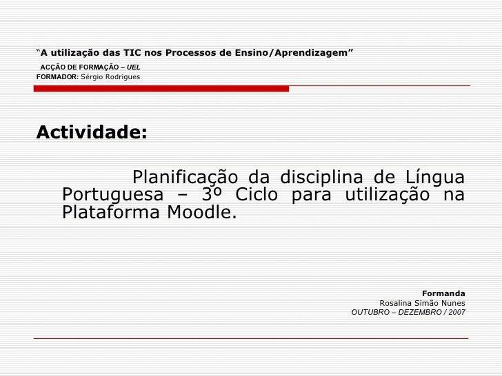 """"""" A utilização das TIC nos Processos de Ensino/Aprendizagem""""   ACÇÃO DE FORMAÇÃO  – UEL FORMADOR:   Sérgio Rodrigues   <ul..."""