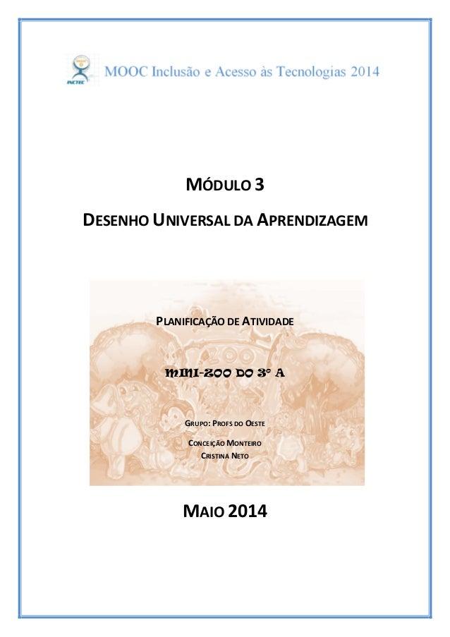 MÓDULO 3 DESENHO UNIVERSAL DA APRENDIZAGEM PLANIFICAÇÃO DE ATIVIDADE MINI-ZOO DO 3º A GRUPO: PROFS DO OESTE CONCEIÇÃO MONT...