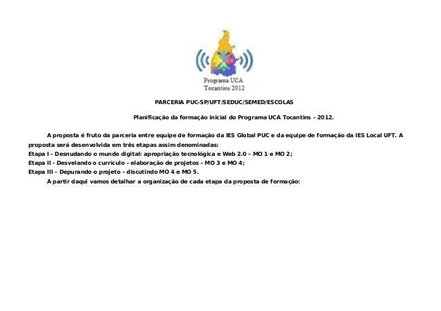 PARCERIA PUC-SP/UFT/SEDUC/SEMED/ESCOLAS                                   Planificação da formação inicial do Programa UCA...