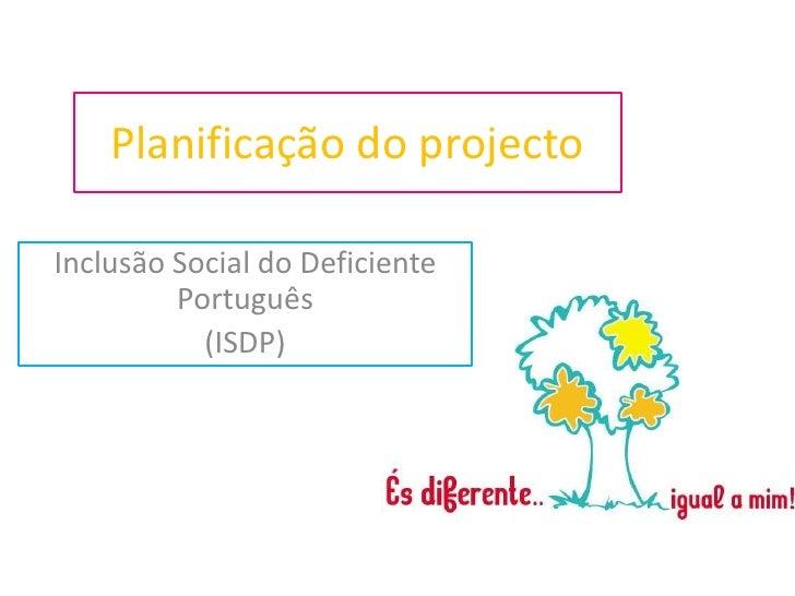 Planificação do projecto<br />Inclusão Social do Deficiente Português<br />(ISDP)<br />