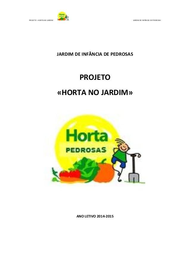 PROJETO – HORTA NO JARDIM JARDIM DE INFÂNCIA DE PEDROSAS  JARDIM DE INFÂNCIA DE PEDROSAS  PROJETO  «HORTA NO JARDIM»  ANO ...