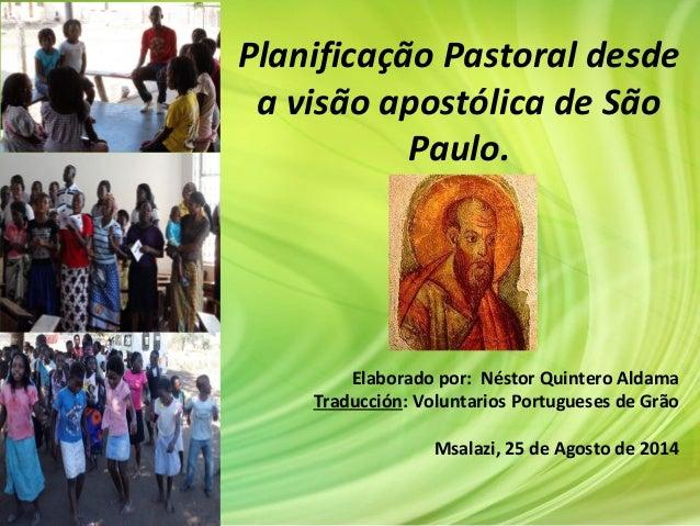 Planificação Pastoral desde a visão apostólica de São Paulo. Elaborado por: Néstor Quintero Aldama Traducción: Voluntarios...