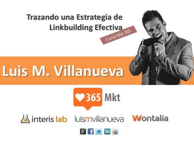 Luis M. Villanueva Trazando una Estrategia de Linkbuilding Efectiva