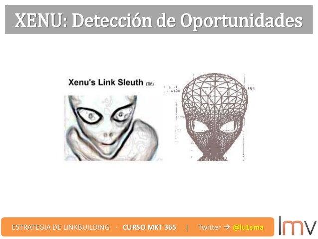XENU: Detección de Oportunidades ESTRATEGIA DE LINKBUILDING · CURSO MKT 365 | Twitter  @lu1sma