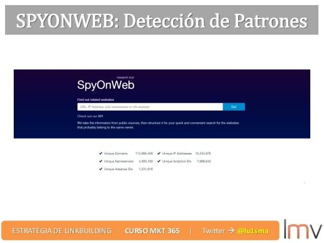 SPYONWEB: Detección de Patrones ESTRATEGIA DE LINKBUILDING · CURSO MKT 365 | Twitter  @lu1sma