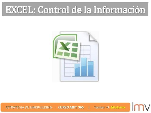 EXCEL: Control de la Información ESTRATEGIA DE LINKBUILDING · CURSO MKT 365 | Twitter  @lu1sma