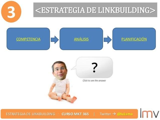 <ESTRATEGIA DE LINKBUILDING> 3 COMPETENCIA ANÁLISIS PLANIFICACIÓN ESTRATEGIA DE LINKBUILDING · CURSO MKT 365 | Twitter  @...