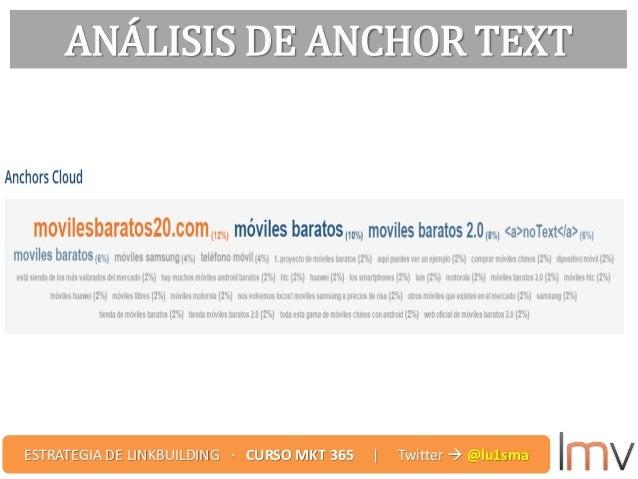 ANÁLISIS DE ANCHOR TEXT ESTRATEGIA DE LINKBUILDING · CURSO MKT 365 | Twitter  @lu1sma