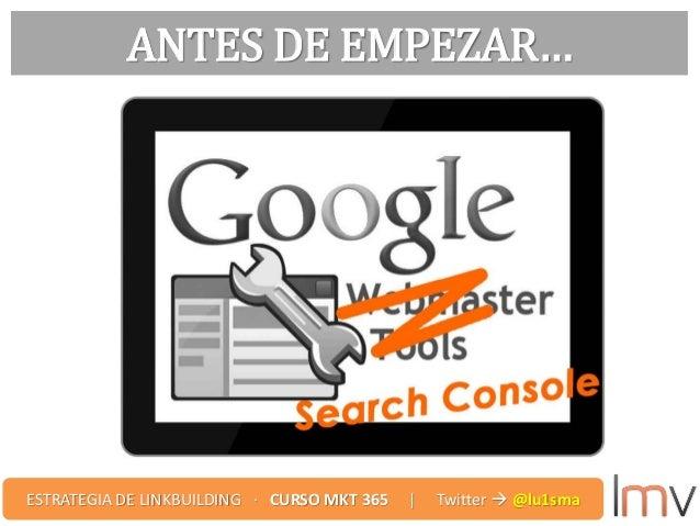 ANTES DE EMPEZAR… ESTRATEGIA DE LINKBUILDING · CURSO MKT 365 | Twitter  @lu1sma