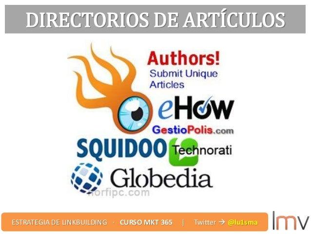 DIRECTORIOS DE ARTÍCULOS ESTRATEGIA DE LINKBUILDING · CURSO MKT 365 | Twitter  @lu1sma