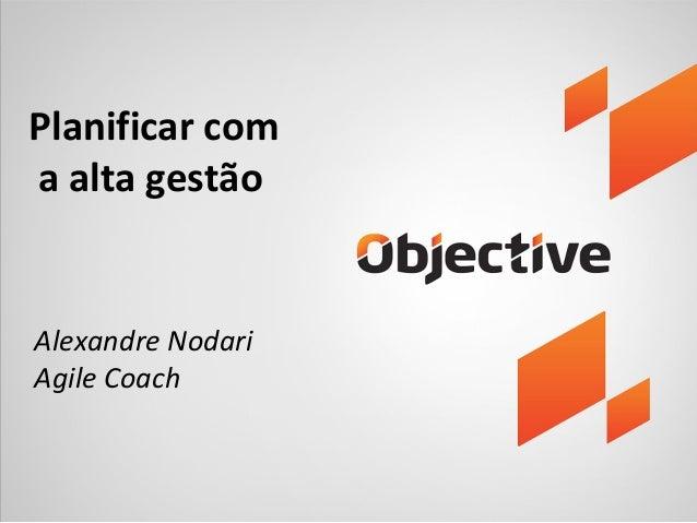 Planificar com a alta gestão Alexandre Nodari Agile Coach