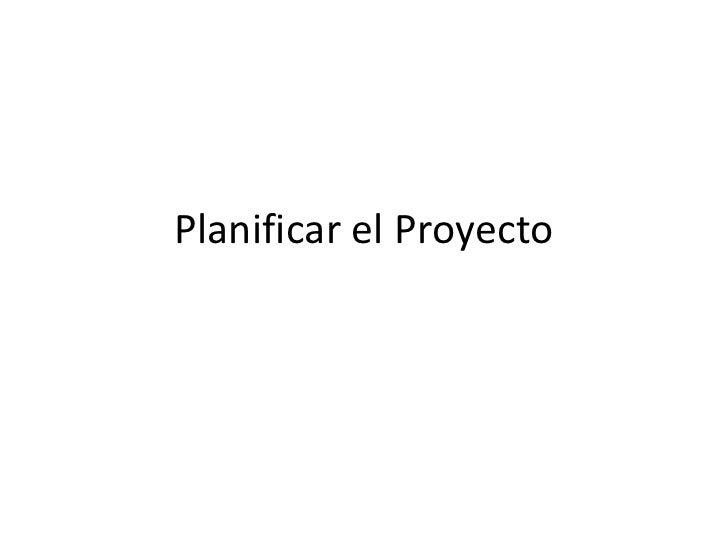 Planificar el Proyecto