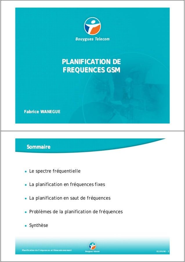 PLANIFICATION DE FREQUENCES GSM  Fabrice WANEGUE  Sommaire  Le spectre fréquentielle La planification en fréquences fixes ...