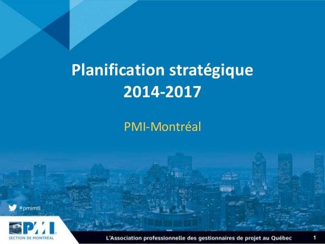 1 Planification stratégique 2014-2017 PMI-Montréal