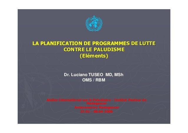 LA PLANIFICATION DE PROGRAMMES DE LUTTES DE LUTTECONTRE LE PALUDISMECONTRE LE PALUDISME(El(Elééments)ments)Atelier Interna...