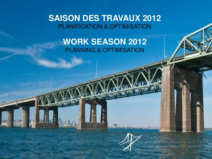 SAISON DES TRAVAUX 2012 PLANIFICATION & OPTIMISATION  WORK SEASON 2012   PLANNING & OPTIMISATION